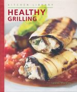 Healthy Grilling : Kitchen Library - Lesley Mackley