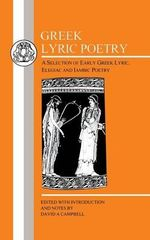 Greek Lyric Poetry :  A Selection of Early Greek Lyric, Elegiac and Iambic Poetry - David A. Campbell