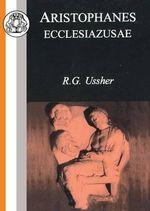 Ecclesiazusae : Ecclesiazusae - Aristophanes