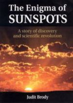 The Enigma of Sunspots : A Story of Discovery and Scientific Revolution - Judit Brody