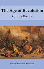 The Age of Revolution : A Story of Discovery and Scientific Revolution - Charles Kovacs