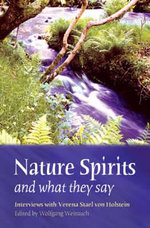Nature Spirits and What They Say : Interviews with Verena Stael Von Holstein