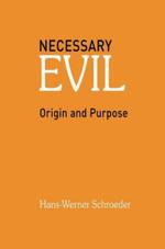 Necessary Evil : Origin and Purpose - Hans-Werner Schroeder