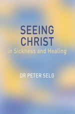 Seeing Christ in Sickness and Healing : Interviews with Verena Stael Von Holstein - Peter Selg