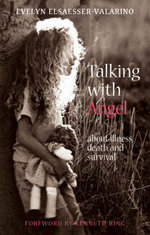 Talking with Angel : About Illness, Death and Survival - Evelyn Elsaesser-Valarino