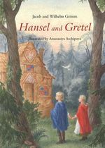 Hansel and Gretel : A Grimm's Fairy Tale - Jacob Grimm