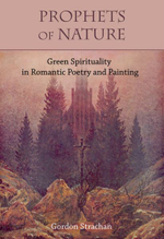 Prophets of Nature : Green Spirituality in Romantic Poetry and Painting - Gordon Strachan