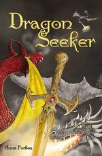 Dragon Seeker : Kelpies Ser. - Anne Forbes