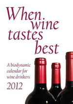 When Wine Tastes Best 2012 : A Biodynamic Calendar for Wine Drinkers - Maria Thun