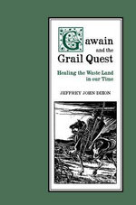 Gawain and the Grail Quest : Healing the Waste Land in Our Time - Jeffrey John Dixon