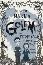 How to Make a Golem (and Terrify People) - Alette Willis