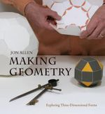 Making Geometry : Exploring Three-dimensional Forms - Jon Allen