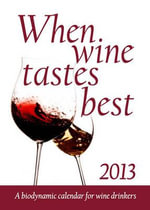 When Wine Tastes Best 2013 : A Contemporary Quest for Ancient Wisdom - Maria Thun