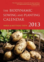 The Biodynamic Sowing and Planting Calendar 2013 - Maria Thun