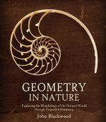 Geometry in Nature : Exploring the Morphology of the Natural World Through Projective Geometry - John Blackwood