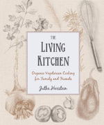 The Living Kitchen : Organic Vegetarian Cooking for Family and Friends - Jutka Harstein
