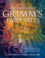 An Illustrated Treasury of Grimm's Fairy Tales : Cinderella, Sleeping Beauty, Hansel and Gretel and Many More Classic Stories - Daniela Drescher