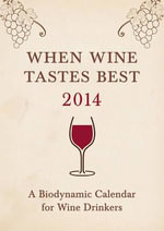 When Wine Tastes Best : A Biodynamic Calendar for Wine Drinkers 2014 - Matthias K. Thun