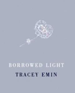 Tracey Emin : Borrowed Light - Andrea Rose