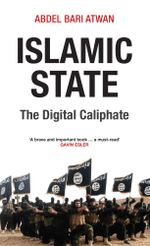 Islamic State : The Digital Caliphate - Abdel Bari Atwan