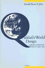 Qadhafi's World Design : Libyan Foreign Policy, 1969-87 - Ronald Bruce St.John