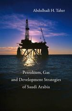 Development Strategies for the Petroleum and Gas Industries in Saudi Arabia - Abdulhadi  H. Taher