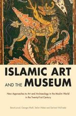 Islamic Art and the Museum : New Strategies for Attracting Audiences