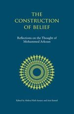 The Construction of Belief : Reflections on the Thought of Mohammed Arkoun - Abdou Filali-Ansary