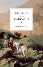 The Legends of the Caucasus - David Hunt