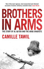 Brothers In Arms : The Story of al-Qa'ida and the Arab Jihadists - Camille Tawil