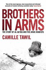 Brothers in Arms : The Story of Al- Qa'ida and the Arab Jihadists - Camille Tawil