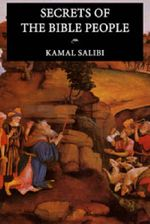 Secrets of the Bible People : Islam, Afghanistan, Palestine and Iraq in a Marxis... - Kamal S. Salibi