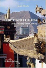 Tibet and China : In the 21st Century Non-violence Vesus State Power - John Heath