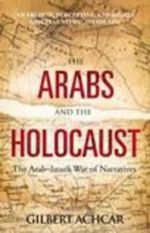 The Arabs and the Holocaust : The Arab-Israeli War of Narratives - Gilbert Achcar
