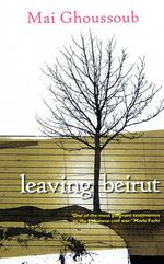 Leaving Beirut : Women and the Wars within - Mai Ghoussoub