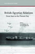 British-Egyptian Relations from Suez to the Present Day : SOAS Middle East Issues S.