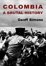 Colombia : A Brutal History - Geoff L. Simons