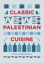 Classic Palestinian Cuisine : Healthy Eating from South-east Asia with 20 Recipe... - Christiane Dabdoub Nasser