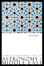 A Brief Introduction to Astronomy in the Middle East - John M. Steele