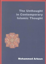 The Unthought in Contemporary Islamic Thought : What Happened to the Message? - Mohammed Arkoun