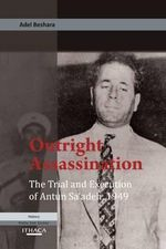 Outright Assassination : the Trial and Execution of Antun Sa'adeh, 1949 - Adel Beshara