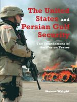 The United States and Persian Gulf Security : The Foundations of the War on Terror - Steven Wright