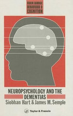 Neuropsychology and the Dementias : Brain, Behaviour and Cognition - Siobhan Hart
