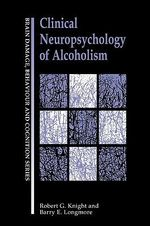 Clinical Neuropsychology of Alcoholism : Brain, Behaviour and Cognition - Robert G. Knight