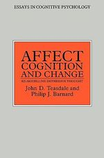 Affect, Cognition and Change : Re-modelling Depressive Thought - John D. Teasdale