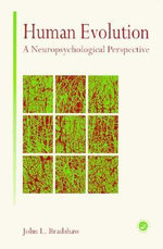 Human Evolution : A Neuropsychological Perspective - John L. Bradshaw
