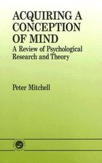 Acquiring a Conception of Mind : A Review of Psychological Research and Theory - Peter Mitchell