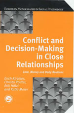 Conflict and Decision Making in Close Relationship : Love, Money and Daily Routines - Erich Kirchler