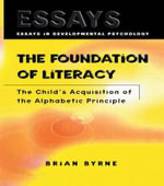 The Foundation of Literacy : The Child's Acquisition of the Alphabetic Principle - Brian Byrne