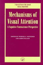 Mechanisms of Visual Attention: A Cognitive Neuroscience Perspective : A Special Issue of Visual Cognition